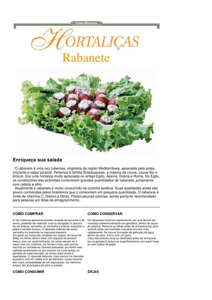 Rabanete     Enriqueça sua salada   O rabanete é uma raiz tuberosa, originária da região Mediterrânea, apreciada pela polp...