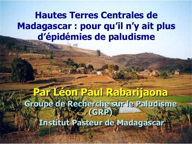 Hautes Terres Centrales deMadagascar : pour qu'il n'y ait plus   d'épidémies de paludisme   Par Léon Paul Rabarijaona Grou...