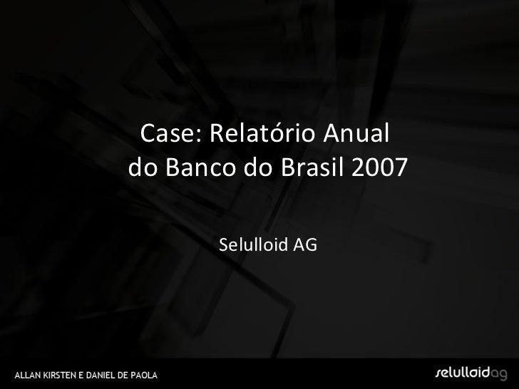 Case: Relatório Anual  do Banco do Brasil 2007 Selulloid AG