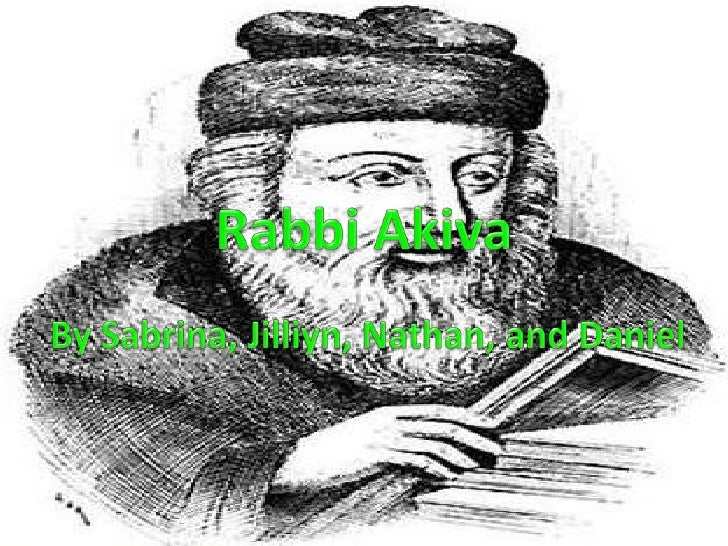 Early Days• Rabbi Akiva was born Akiva ben Joseph.• Nobody really knows when he was born, but  they estimate around 17 CE....
