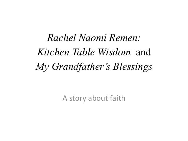 Rachel Naomi Remen: Kitchen Table Wisdom and My Grandfather's Blessings A story about faith