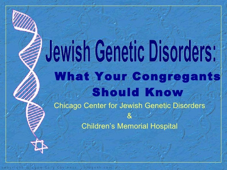 What Your Congregants Should Know Chicago Center for Jewish Genetic Disorders & Children's Memorial Hospital Jewish Geneti...