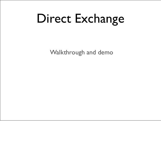 Direct Exchange Walkthrough and demo