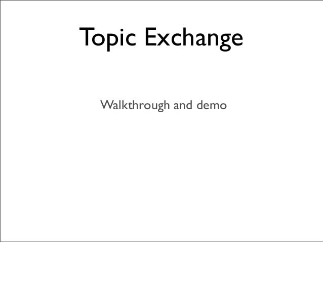 Topic Exchange Walkthrough and demo