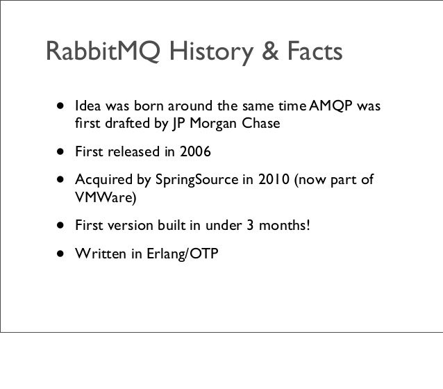 • Idea was born around the same time AMQP was first drafted by JP Morgan Chase • First released in 2006 • Acquired by Sprin...