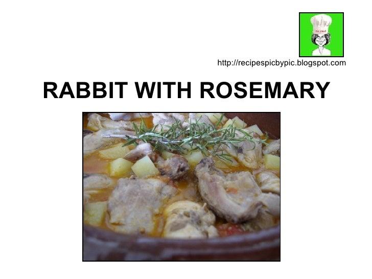 RABBIT WITH ROSEMARY http://recipespicbypic.blogspot.com