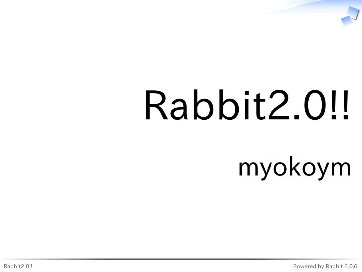 Rabbit2.0!!                  myokoymRabbit2.0!!          Powered by Rabbit 2.0.6