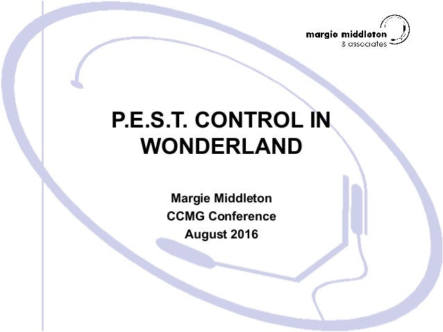 P.E.S.T. CONTROL IN WONDERLAND Margie Middleton CCMG Conference August 2016