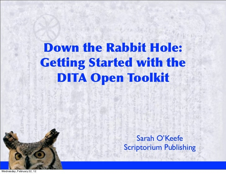 Down	 the	 Rabbit	 Hole:                             Getting	 Started	 with	 the	                                DITA	 Ope...