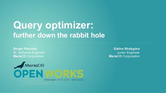 Query optimizer: further down the rabbit hole Sergei Petrunia Galina Shalygina Sr. Software Engineer Junior Engineer Maria...