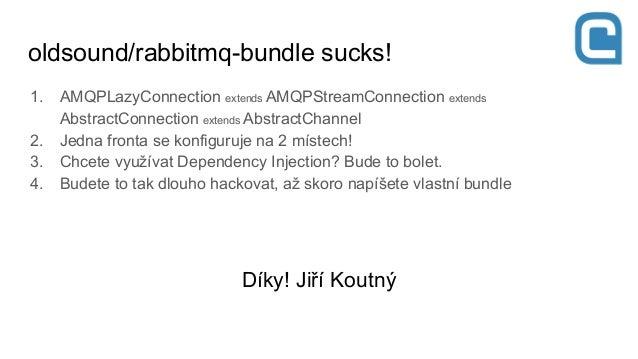 Jiří Koutný - RabbitMQ - spolehlivé zpracování dat na pozadí  (2. sraz přátel Symfony v Praze)