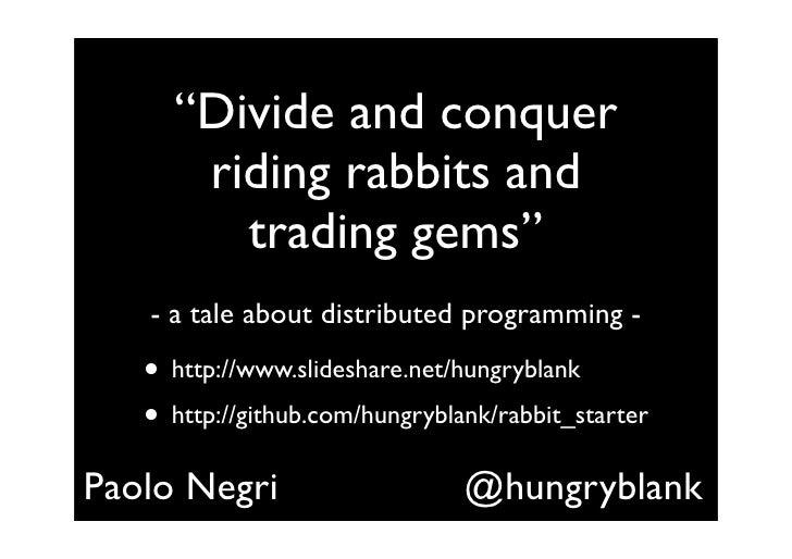 """Divide and conquer       riding rabbits and         trading gems""    - a tale about distributed programming -     • http:..."