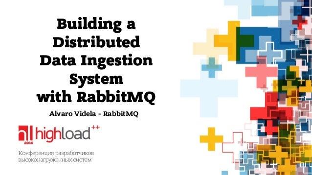 Building a  Distributed  Data Ingestion  System  with RabbitMQ  Alvaro Videla - RabbitMQ