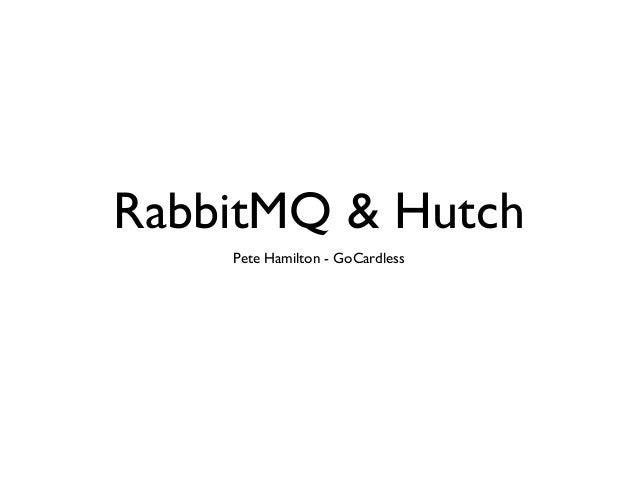 RabbitMQ & Hutch Pete Hamilton - GoCardless