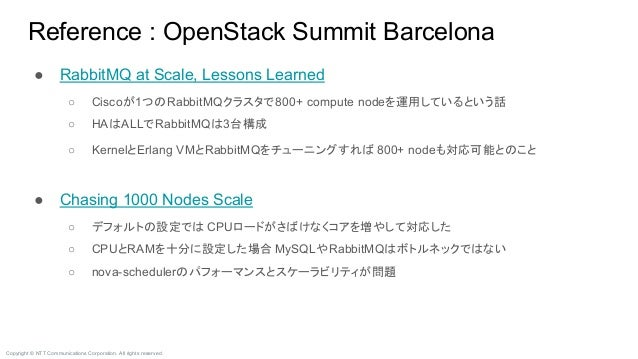 Copyright © NTT Communications Corporation. All rights reserved. Reference : OpenStack Summit Barcelona ● RabbitMQ at Scal...
