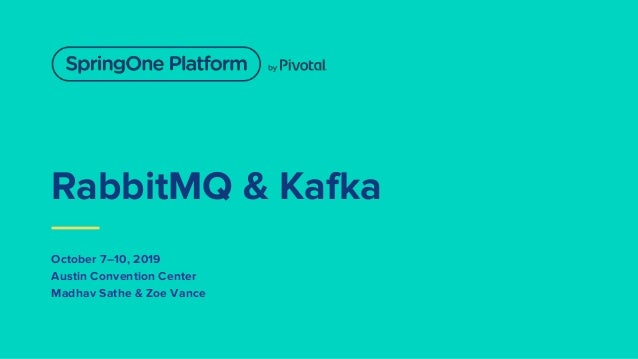 RabbitMQ & Kafka October 7–10, 2019 Austin Convention Center Madhav Sathe & Zoe Vance