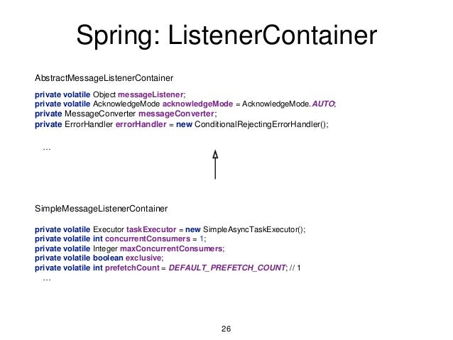 Spring: ListenerContainer AbstractMessageListenerContainer private volatile Object messageListener; private volatile Ackno...