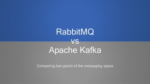 RabbitMQ vs Apache Kafka Comparing two giants of the messaging space