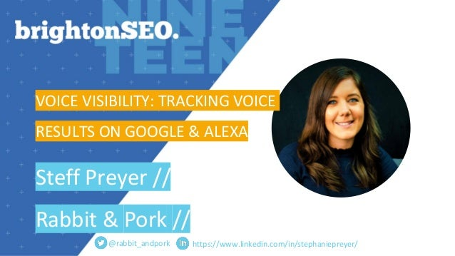 https://www.linkedin.com/in/stephaniepreyer/ VOICE VISIBILITY: TRACKING VOICE RESULTS ON GOOGLE & ALEXA Steff Preyer // Ra...