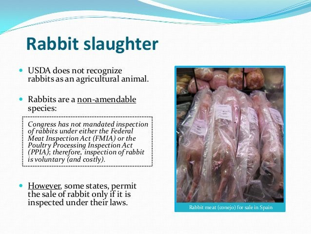 Rabbit slaughter USDA does not recognize  rabbits as an agricultural animal. Rabbits are a non-amendable  species:  Cong...