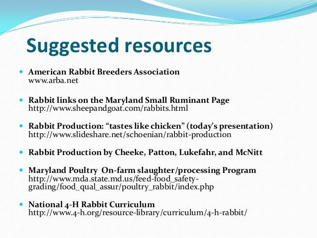 Suggested resources American Rabbit Breeders Association  www.arba.net Rabbit links on the Maryland Small Ruminant Page ...