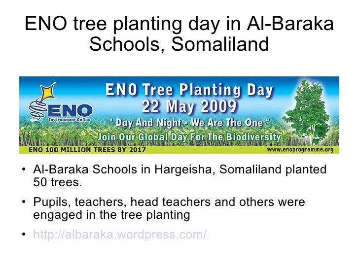 ENO tree planting day in Al-Baraka Schools, Somaliland <ul><li>Al-Baraka Schools in Hargeisha, Somaliland planted 50 trees...