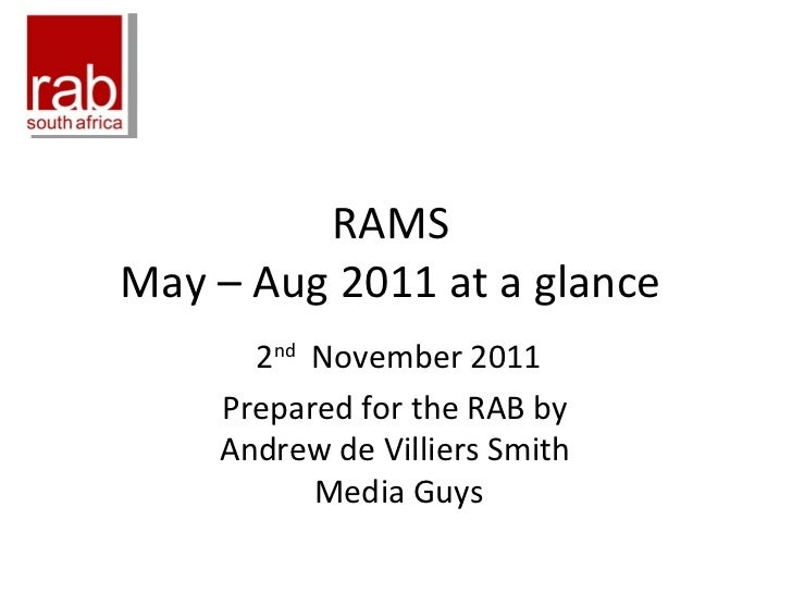 RAMS  May – Aug 2011 at a glance  2 nd   November 2011 Prepared for the RAB by  Andrew de Villiers Smith  Media Guys