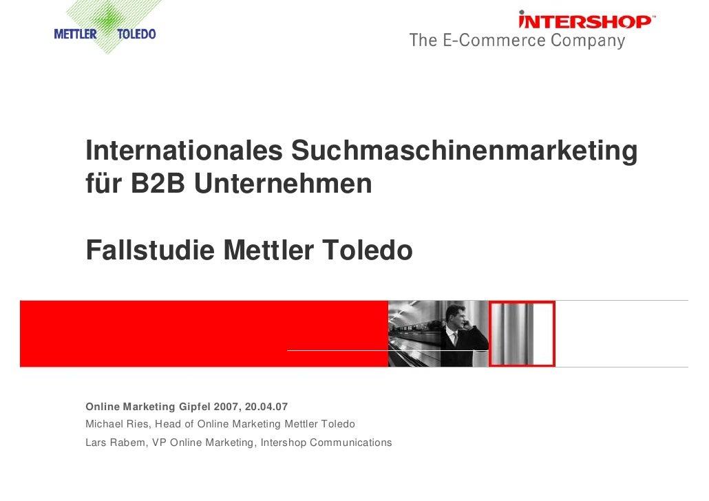 Internationales Suchmaschinenmarketing für B2B Unternehmen  Fallstudie Mettler Toledo     Online Marketing Gipfel 2007, 20...