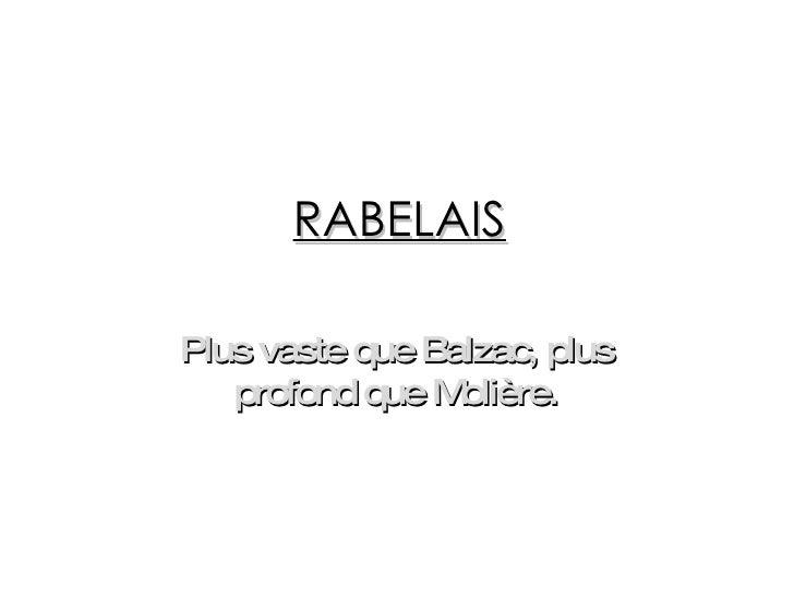 RABELAIS Plus vaste que Balzac, plus profond que Molière.