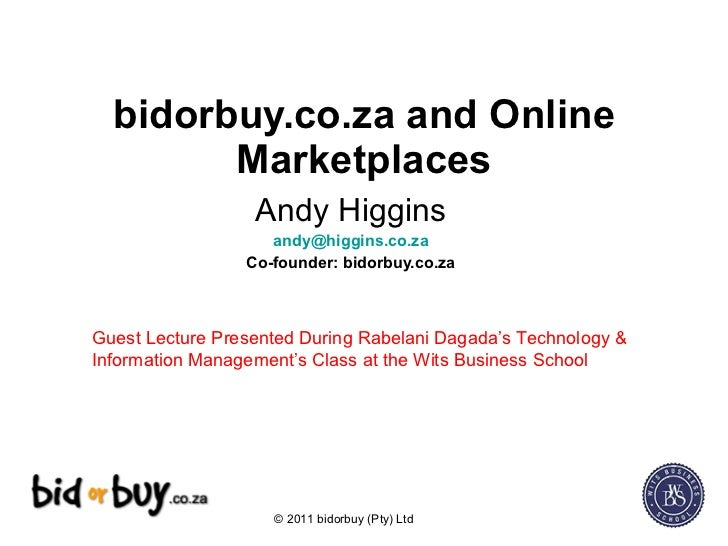 bidorbuy.co.za and Online Marketplaces Andy Higgins [email_address] Co-founder: bidorbuy.co.za Guest Lecture Presented Dur...