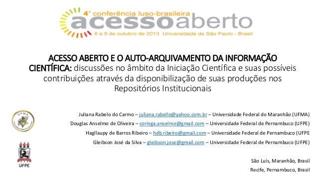 ACESSO ABERTO E O AUTO-ARQUIVAMENTO DA INFORMAÇÃO CIENTÍFICA: discussões no âmbito da Iniciação Científica e suas possívei...