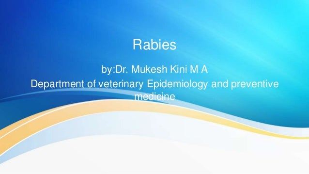 Rabies by:Dr. Mukesh Kini M A Department of veterinary Epidemiology and preventive medicine