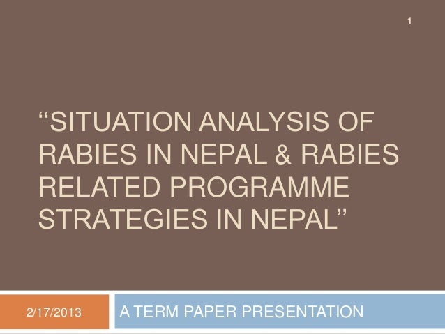 1 ''SITUATION ANALYSIS OF RABIES IN NEPAL & RABIES RELATED PROGRAMME STRATEGIES IN NEPAL''2/17/2013   A TERM PAPER PRESENT...