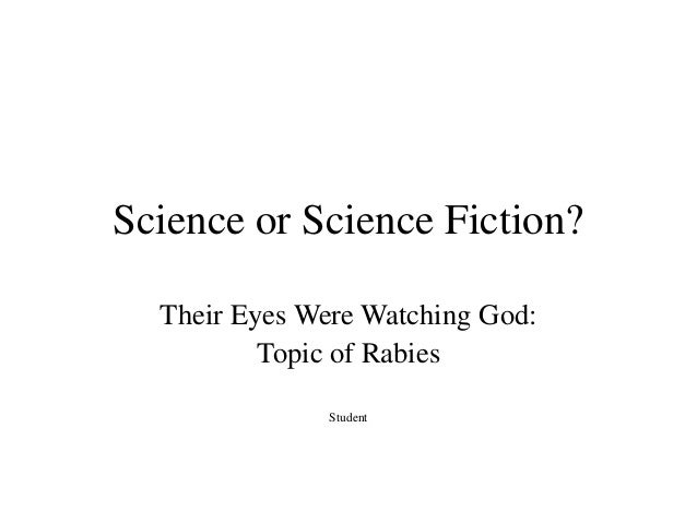 Science or Science Fiction?  Their Eyes Were Watching God:          Topic of Rabies               Student