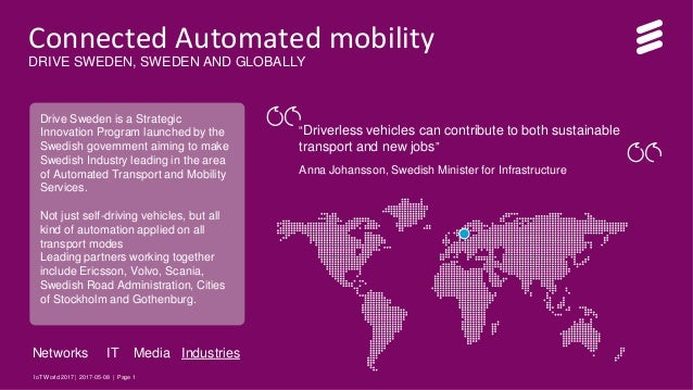 IoT World 2017 | 2017-05-08 | Page 1 Connected Automated mobility DRIVE SWEDEN, SWEDEN AND GLOBALLY Drive Sweden is a Stra...