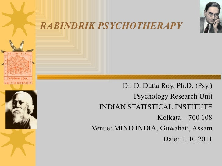 RABINDRIK PSYCHOTHERAPY Dr. D. Dutta Roy, Ph.D. (Psy.) Psychology Research Unit INDIAN STATISTICAL INSTITUTE Kolkata – 700...