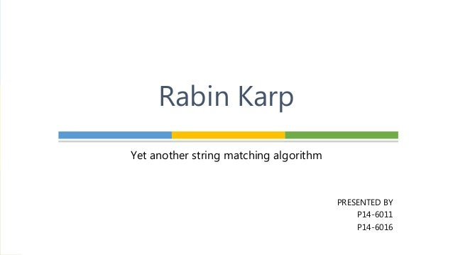 Yet another string matching algorithm PRESENTED BY P14-6011 P14-6016 Rabin Karp