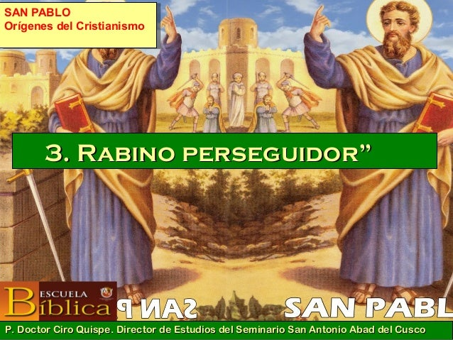 """3.3. Rabino perseguidorRabino perseguidor"""""""" P. Doctor Ciro Quispe. Director de Estudios del Seminario San Antonio Abad del..."""