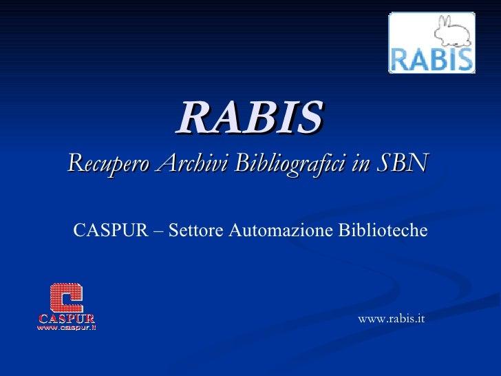 RABIS Recupero Archivi Bibliografici in SBN CASPUR – Settore Automazione Biblioteche www.rabis.it