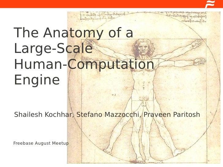 The Anatomy of a Large-Scale Human-Computation Engine  Shailesh Kochhar, Stefano Mazzocchi, Praveen Paritosh    Freebase A...