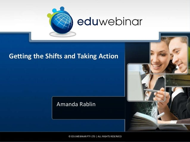 Getting the Shifts and Taking Action               Amanda Rablin                   © EDUWEBINAR PTY LTD | ALL RIGHTS RESER...