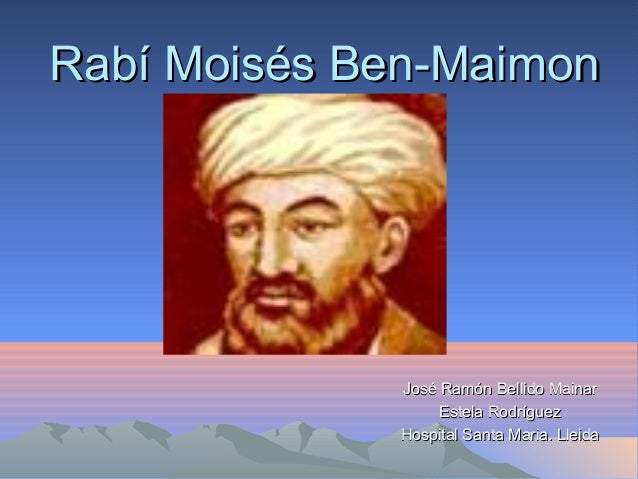 Rabí Moisés Ben-MaimonRabí Moisés Ben-Maimon José Ramón Bellido MainarJosé Ramón Bellido Mainar Estela RodríguezEstela Rod...