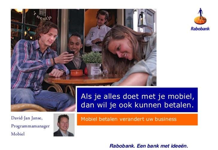 Als je alles doet met je mobiel,                   dan wil je ook kunnen betalen.David-Jan Janse,   Mobiel betalen verande...