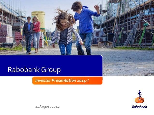 1 Investor Presentation 2014-I 21 August 2014 Rabobank Group