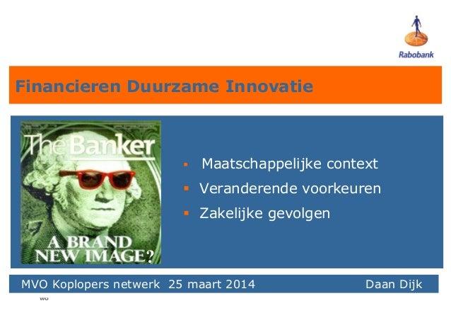 wo Financieren Duurzame Innovatie  Maatschappelijke context  Veranderende voorkeuren  Zakelijke gevolgen Daan Dijk, Rab...
