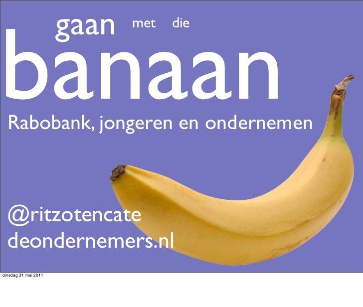 gaanbanaan                             met   die  Rabobank, jongeren en ondernemen  @ritzotencate  deondernemers.nldinsdag...