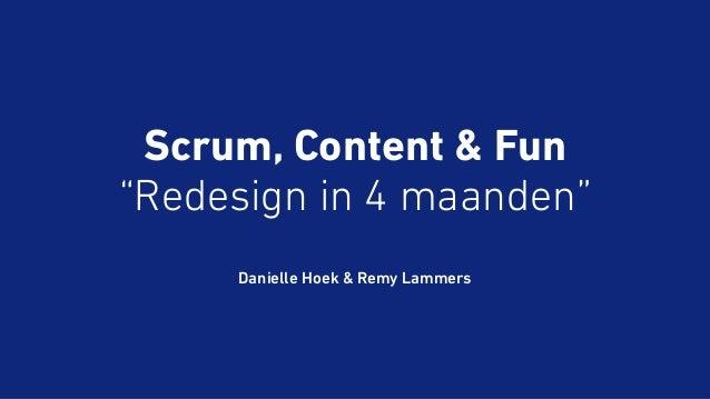 """Scrum, Content & Fun  """"Redesign in 4 maanden""""  Danielle Hoek & Remy Lammers"""
