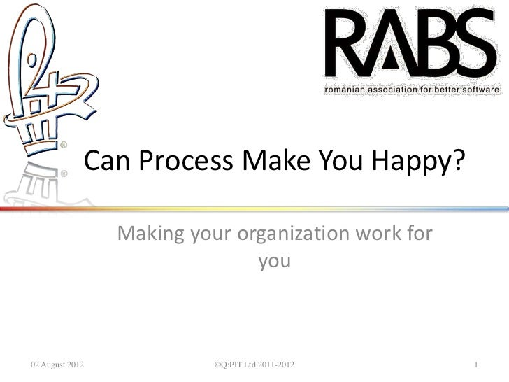 Can Process Make You Happy?                 Making your organization work for                               you02 August 2...