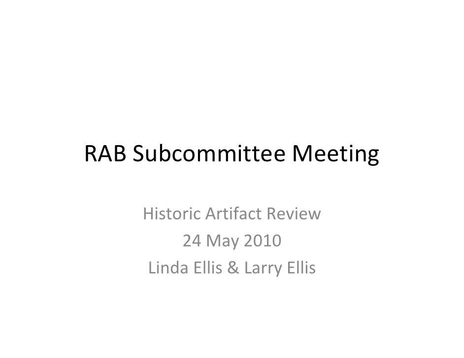 RABSubcommitteeMeeting      HistoricArtifactReview          24May2010     LindaEllis&LarryEllis