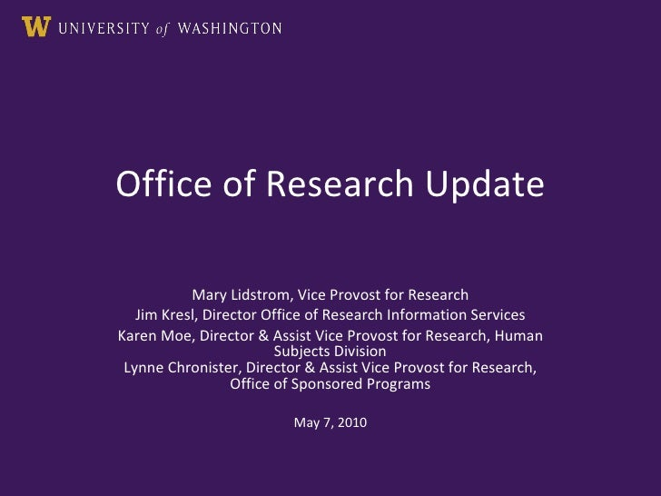 Office of Research Update Mary Lidstrom, Vice Provost for Research Jim Kresl, Director Office of Research Information Serv...